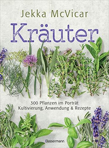 Kräuter: 300 Pflanzen im Porträt - Kultivierung, Anwendung und Rezepte: 'Jekka is the queen of herbs' (Zitat Jamie Oliver)
