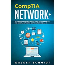CompTIA Network+: A Comprehensive Beginners Guide to Learn About The CompTIA Network+ Certification from A-Z (English Edition)