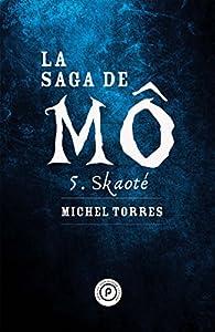 La saga de Mô, tome 5 : Skaoté par Michel Torres