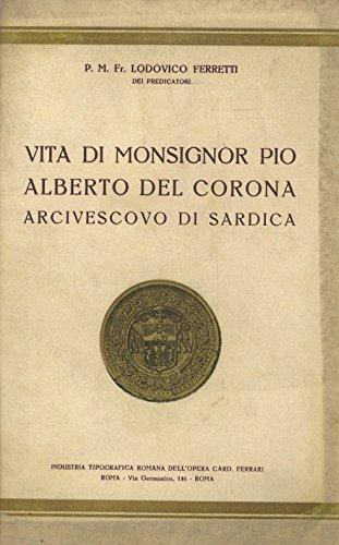 VITA DI MONSIGNOR PIO ALBERTO DEL CORONA ARCIVESCOVO DI SARDICA.