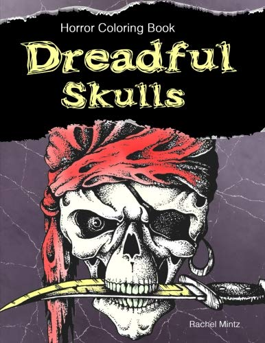 Dreadful Skulls - Horror Coloring Book: Gothic Skull Designs (Pirates, Vikings, Spartan) Halloween Gift For Teens (9+) & Adults