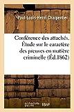 Conf�rence Des Attach�s. �tude Sur Le Caract�re Des Preuves En Mati�re Criminelle