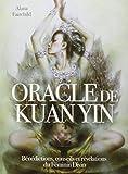 Oracle de Kuan Yin - Bénédictions, conseils et révélations du Féminin Divin