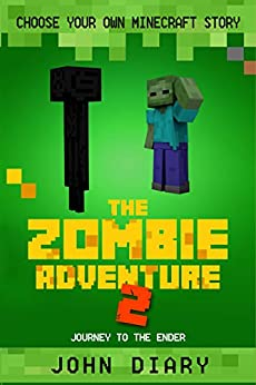 Choose Your Own Minecraft Story: The Zombie Adventure 2: Journey to the Ender by [Diary, John]