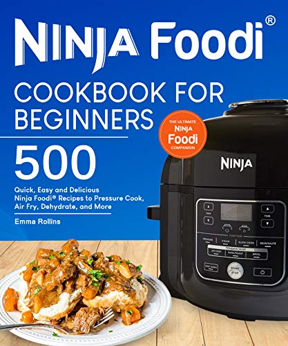 Ninja Foodi® Cookbook For Beginners: Top 500 Quick, Easy and Delicious Ninja Foodi® Recipes to Pressure Cook, Air Fry, Dehydrate, and More (English Edition)