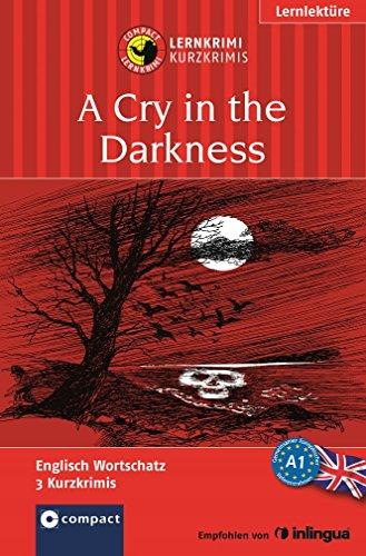 Preisvergleich Produktbild A Cry in the Darkness: Lernkrimi Englisch. Grundwortschatz - Niveau A1 (Compact Lernkrimi - Kurzkrimis)