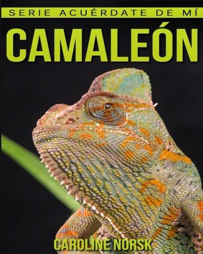 Camaleón: Libro de imágenes asombrosas y datos curiosos sobre los Camaleón para niños (Serie Acuérdate de mí) por Caroline Norsk