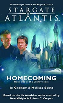 STARGATE ATLANTIS: Homecoming (Book one in the Legacy series) (Stargate Atlantis: Legacy series 1) (English Edition) de [Graham, Jo, Scott, Melissa]