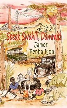 Speak Swahili, Dammit!: A tragic, funny African childhood by [Penhaligon, James]