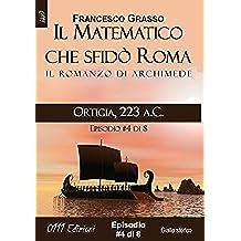 Ortigia, 223 a.C. - serie Il Matematico che sfidò Roma ep. #4 di 8 (A piccole dosi)