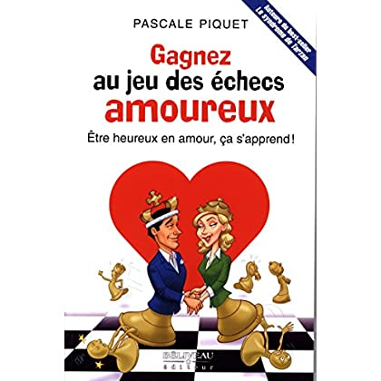 Gagnez au jeu des échecs amoureux - Etre heureux en amour, ça s'apprend !
