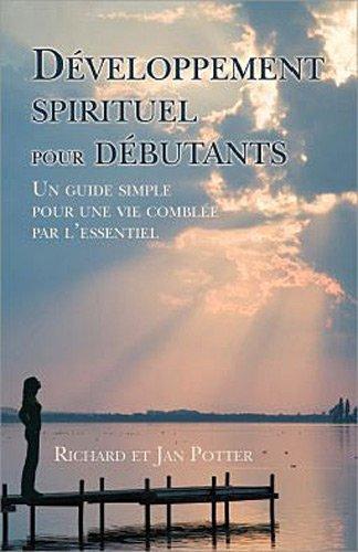 Développement spirituel pour débutants : Un guide simple pour une vie comblée par l'essentiel par Richard Potter