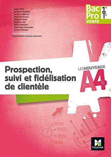 Les nouveaux A4 - Prospection, suivi et fidlisation de clientle 1re/Tle Bac Pro Vente - d. 2017