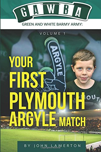 your-first-plymouth-argyle-match-gawba-green-and-white-barmy-army-book-1-volume-1