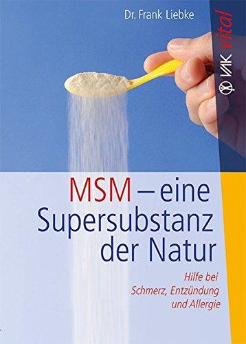 MSM - eine Supersubstanz der Natur: Hilfe bei Schmerz, Entzündung und Allergie (vak vital)