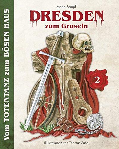 Dresden zum Gruseln (Band 2): Vom TOTENTANZ zum BÖSEN HAUS -