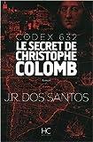 codex 632 le secret de christophe colomb de jose rodrigues dos santos cindy kapen traduction 7 mai 2015