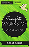 Complete Works Of Oscar Wilde: By Oscar Wilde : Illustrated & Unabridged (Free Bonus Audiobook)