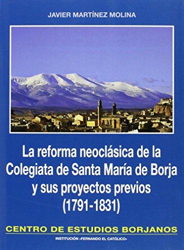 Reforma Neoclasica De La Colegiata De Santa Maria De Borja Y Sus Proyectos Previos, La (1791-1831) (Monografias Cesbor)