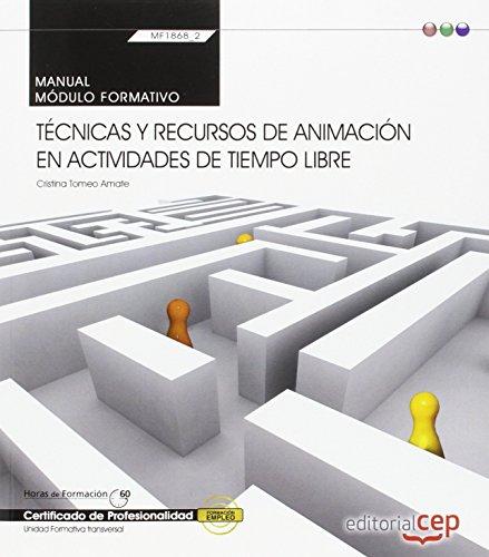 Manual. Técnicas y recursos de animación en actividades de tiempo libre (Transversal: MF1868_2). Certificados de profesionalidad por Cristina Tomeo Amate