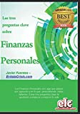 Las tres preguntas clave sobre Finanzas Personales.: Mejora tus Finanzas y/o las de tu negocio. La semilla que necesitas para tomar el control de tu dinero