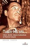Telecharger Livres Tahiti ma ohi Culture identite religion et nationalisme en Polynesie francaise (PDF,EPUB,MOBI) gratuits en Francaise