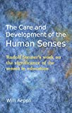 The Care and Development of the Human Senses: Rudolf Steiner's Work on the Significance of the Senses in Education (Steiner Teacher Resources)