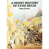 A Short History of Lyme Regis by John Fowles (1991-10-05)