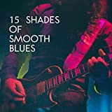 15 Shades of Smooth Blues: Relaxing Late Night Moody Guitar, Melodies from Memphis, Instrumental Blues Background Music
