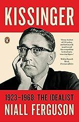 Kissinger: 1923-1968: The Idealist by Niall Ferguson (2016-09-27)