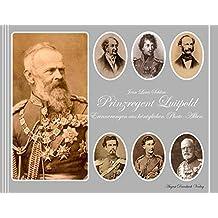 Prinzregent Luitpold: Erinnerungen aus königlichen Photo-Alben