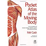 Pocket Atlas of the Moving Body: For All Students of Human Biology, Medicine, Sports and Physical Therapy by Mel Cash (1999-04-01)