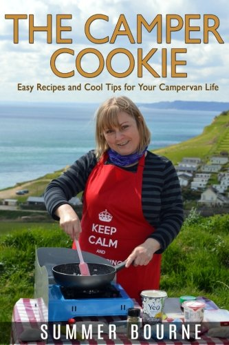 The Camper Cookie: Easy Recipes and Cool Tips for Your Campervan Life