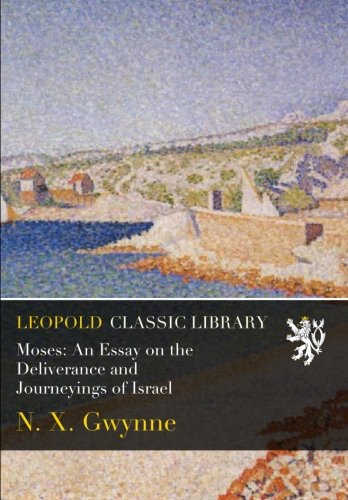 Moses: An Essay on the Deliverance and Journeyings of Israel por N. X. Gwynne