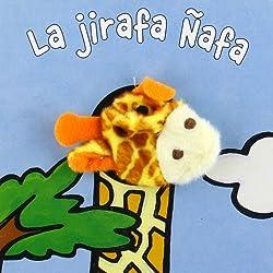 La jirafa Ñafa (Castellano - A Partir De 0 Años - Manipulativos (Libros Para Tocar Y Jugar), Pop-Ups - Librodedos)
