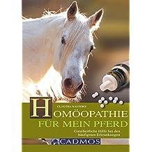 Homöopathie für mein Pferd: Ganzheitliche Hilfe bei den häufigsten Erkrankungen (Cadmos Pferdebuch)