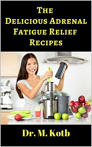 The Delicious Adrenal Fatigue Relief Recipes: The ultimate guide for  Adrenal Fatigue Relief  by 155 amazing  Energy Boosting recipes  (for beginners) (English Edition)