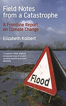 Field Notes from a Catastrophe: Climate Change - Is Time Running Out? de [Kolbert, Elizabeth]