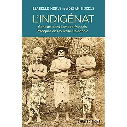 L'Indigénat. Genèses dans l'Empire français. Pratiques en Nouvelle Calédonie