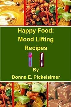 Happy Food:  Mood Lifting Recipes (English Edition) von [Pickelsimer, Donna E.]