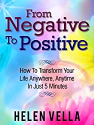 From Negative To Positive: How To Transform Your Life Anywhere, Anytime In Just 5 Minutes (EFT Success) (English Edition)