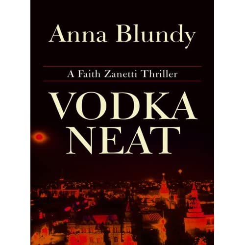 Vodka Neat (Thorndike Thrillers) by Anna Blundy (2008-09-03)