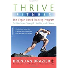 Thrive Fitness: The Vegan-Based Training Program for Maximum Strength, Health, and Fitness by Brendan Brazier (2009-12-08)