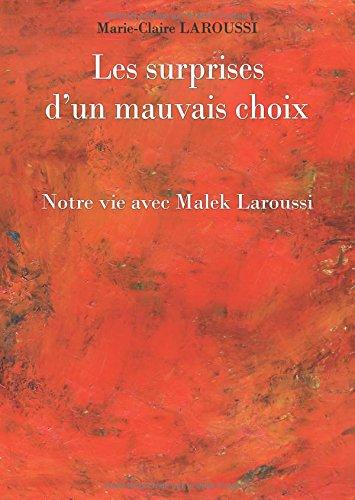 Les surprises d'un mauvais choix: Notre vie avec Malek Laroussi par Marie-Claire Laroussi
