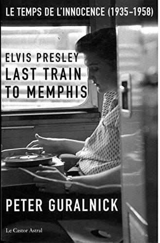 Elvis Presley, Last Train to Memphis : Le temps de l'innocence (1935-1958) par Peter Guralnick