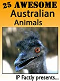 25 Awesome Australian Animals! Amazing facts, photos and video links to some of the most amazing animals in Australia! (25 Amazing Animals Series Book 15)