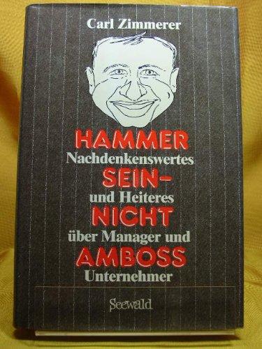 Amboss Und Hammer (Hammer sein - nicht Amboss. Nachdenkenswertes und Heiteres über Manager und Unternehmer)
