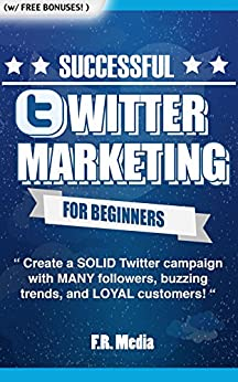 TWITTER: MARKETING STRATEGY  (w/ Bonus Content!):PROVEN Strategies & Process for Building a Business through Twitter! Generate MANY followers, buzzing ... Facebook, Youtube,) (English Edition) par [F.R. Media]
