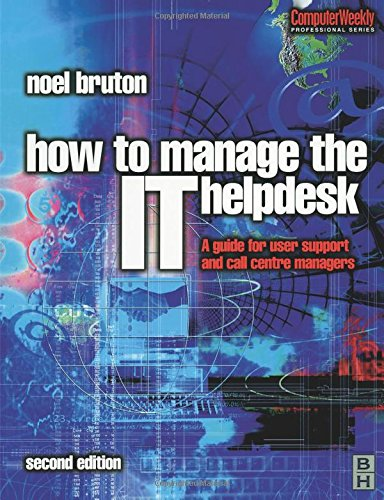 How to Manage the IT Help Desk: A Guide for User Support and Call Center (Computer Weekly Professional Series)