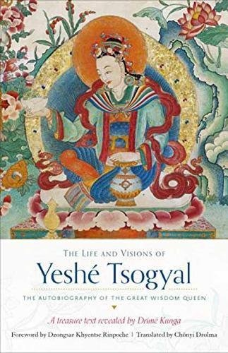 the-life-and-visions-of-yeshe-tsogyal-the-autobiography-of-the-great-wisdom-queen